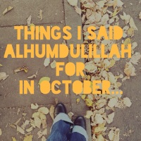 Things I said Alhumdulillah for in October 2015...